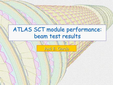 ATLAS SCT module performance: beam test results José E. García.