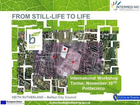 FROM STILL-LIFE TO LIFE International Workshop Torino, November 10 TH Politecnico KEITH SUTHERLAND – Belfast City Council.