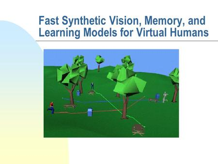 Fast Synthetic Vision, Memory, and Learning Models for Virtual Humans.