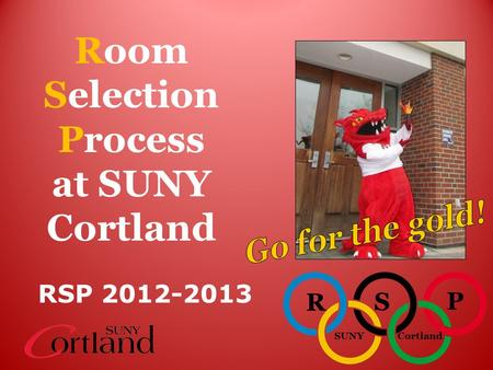 SUNYCortland R S P Room Selection Process at SUNY Cortland RSP 2012-2013.