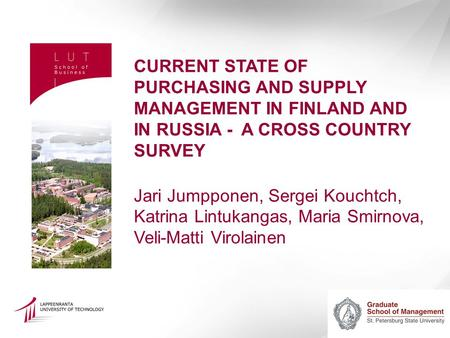 CURRENT STATE OF PURCHASING AND SUPPLY MANAGEMENT IN FINLAND AND IN RUSSIA - A CROSS COUNTRY SURVEY Jari Jumpponen, Sergei Kouchtch, Katrina Lintukangas,