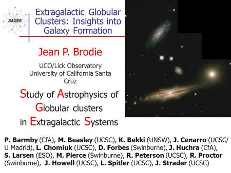 Extragalactic Globular Clusters: Insights into Galaxy Formation Jean P. Brodie UCO/Lick Observatory University of California Santa Cruz S tudy of A strophysics.