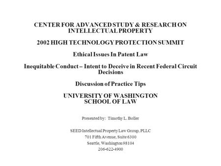 CENTER FOR ADVANCED STUDY & RESEARCH ON INTELLECTUAL PROPERTY 2002 HIGH TECHNOLOGY PROTECTION SUMMIT Ethical Issues In Patent Law Inequitable Conduct –