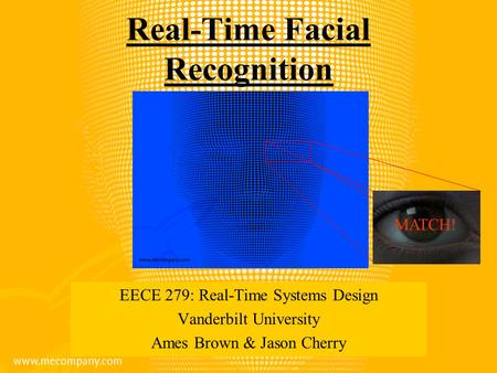 EECE 279: Real-Time Systems Design Vanderbilt University Ames Brown & Jason Cherry MATCH! Real-Time Facial Recognition.