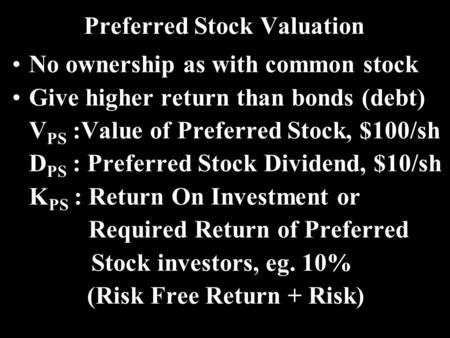 Preferred Stock Valuation No ownership as with common stock Give higher return than bonds (debt) V PS :Value of Preferred Stock, $100/sh D PS : Preferred.