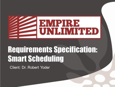 Requirements Specification: Smart Scheduling Client: Dr. Robert Yoder.