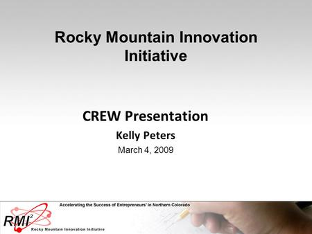 Rocky Mountain Innovation Initiative CREW Presentation Kelly Peters March 4, 2009.