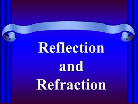 Reflection and Refraction Light interacts with matter Interaction begins at surface and depends on –Smoothness of surface –Nature of the material –Angle.