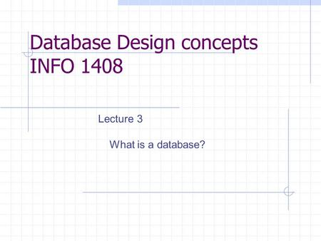 Database Design concepts INFO 1408 Lecture 3 What is a database?