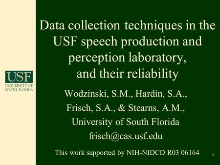 1 Data collection techniques in the USF speech production and perception laboratory, and their reliability Wodzinski, S.M., Hardin, S.A., Frisch, S.A.,