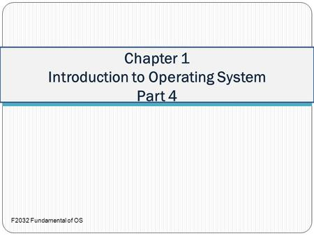 F2032 Fundamental of OS Chapter 1 Introduction to Operating System Part 4.