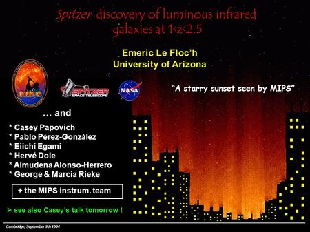 "Cambridge, September 9th 2004 Spitzer discovery of luminous infrared galaxies at 1<z<2.5 Emeric Le Floc'h University of Arizona  ""A starry sunset seen."
