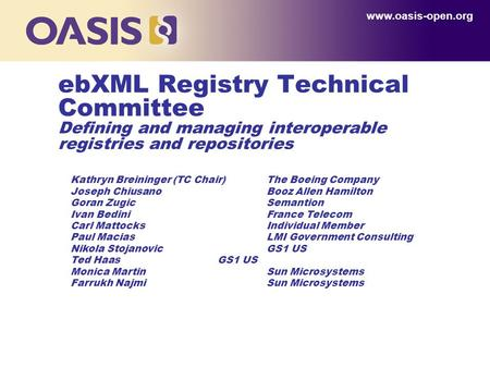 Www.oasis-open.org ebXML Registry Technical Committee Defining and managing interoperable registries and repositories Kathryn Breininger (TC Chair)The.