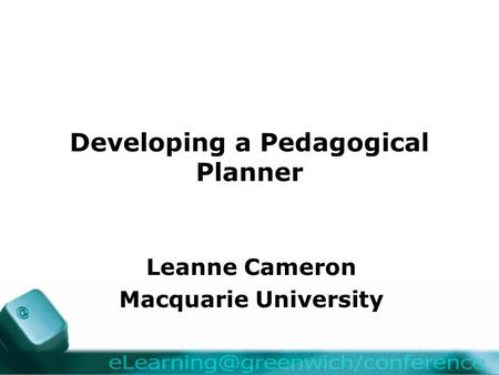 Developing a Pedagogical Planner Leanne Cameron Macquarie University.