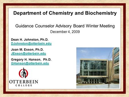 Department of Chemistry and Biochemistry Guidance Counselor Advisory Board Winter Meeting December 4, 2009 Dean H. Johnston, Ph.D.
