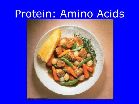 Protein: Amino Acids. Objectives After reading Chapter 5, class discussion and activities you will be able to: –Describe the role of proteins –Distinguish.