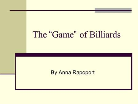 "The "" Game "" of Billiards By Anna Rapoport. Boltzmann ' s Hypothesis – a Conjecture for centuries? Boltzmann's Ergodic Hypothesis (1870): For large systems."