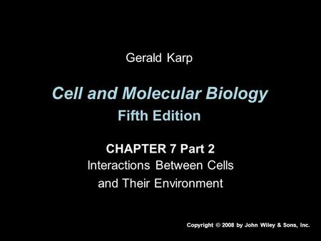 Cell and Molecular Biology Fifth Edition CHAPTER 7 Part 2 Interactions Between Cells and Their Environment Copyright © 2008 by John Wiley & Sons, Inc.