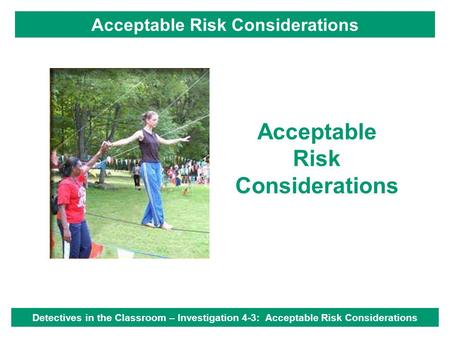 Acceptable Risk Considerations Detectives in the Classroom – Investigation 4-3: Acceptable Risk Considerations.