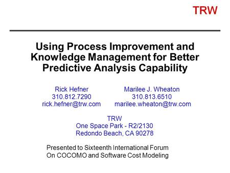Using Process Improvement and Knowledge Management for Better Predictive Analysis Capability Rick HefnerMarilee J. Wheaton 310.812.7290310.813.6510