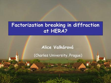 25 th of October 2007Meeting on Diffraction and Forward Physics at HERA and the LHC, Antwerpen 1 Factorization breaking in diffraction at HERA? Alice Valkárová.