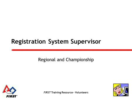 FIRST Training Resource – Volunteers Registration System Supervisor Regional and Championship.