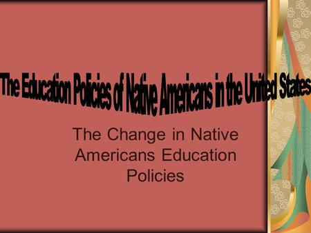 The Change in Native Americans Education Policies.