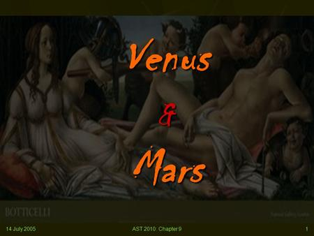 14 July 2005AST 2010: Chapter 91 Venus & Mars. 14 July 2005AST 2010: Chapter 92 Nearest Planets Venus and Mars resemble Earth more than any other planets.