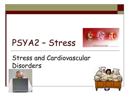 PSYA2 – Stress Stress and Cardiovascular Disorders.