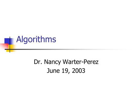 Algorithms Dr. Nancy Warter-Perez June 19, 2003. May 20, 2003 Developing Pairwise Sequence Alignment Algorithms2 Outline Programming workshop 2 solutions.