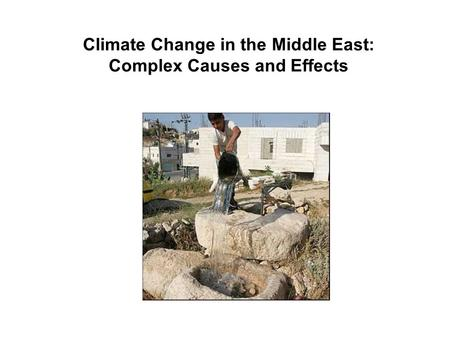 Climate Change in the Middle East: Complex Causes and Effects.