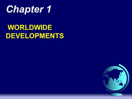 1-1 Chapter 1 WORLDWIDE DEVELOPMENTS. 1-2 Regional Developments Impacting Internationalization North American Free Trade Agreement (NAFTA) –U.S., Canada,