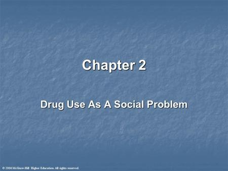 © 2006 McGraw-Hill Higher Education. All rights reserved. Chapter 2 Drug Use As A Social Problem.