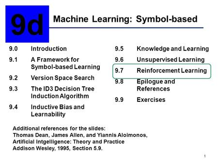 1 Machine Learning: Symbol-based 9d 9.0Introduction 9.1A Framework for Symbol-based Learning 9.2Version Space Search 9.3The ID3 Decision Tree Induction.