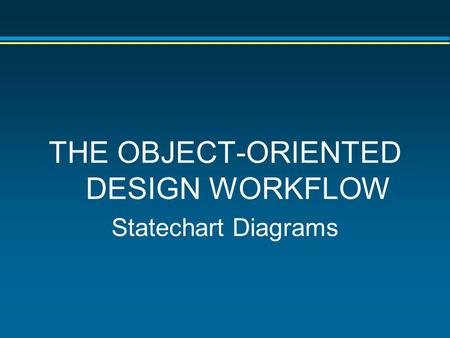 THE OBJECT-ORIENTED DESIGN WORKFLOW Statechart Diagrams.