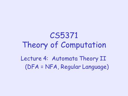 CS5371 Theory of Computation Lecture 4: Automata Theory II (DFA = NFA, Regular Language)
