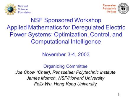 Rensselaer Polytechnic Institute 1 National Science Foundation NSF Sponsored Workshop Applied Mathematics for Deregulated Electric Power Systems: Optimization,