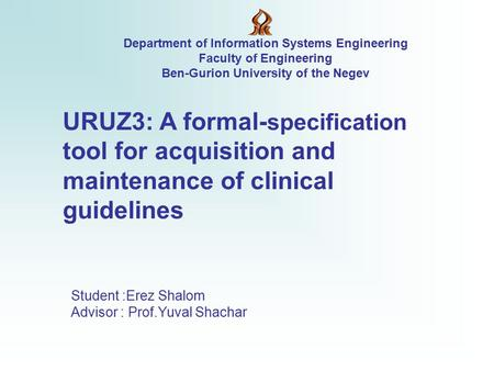 URUZ3: A formal- specification tool for acquisition and maintenance of clinical guidelines Department of Information Systems Engineering Faculty of Engineering.