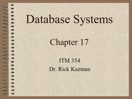 Database Systems Chapter 17 ITM 354 Dr. Rick Kazman.