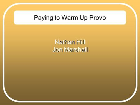 Paying to Warm Up Provo Nathan Hill Jon Marshall.