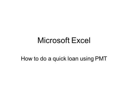 Microsoft Excel How to do a quick loan using PMT.