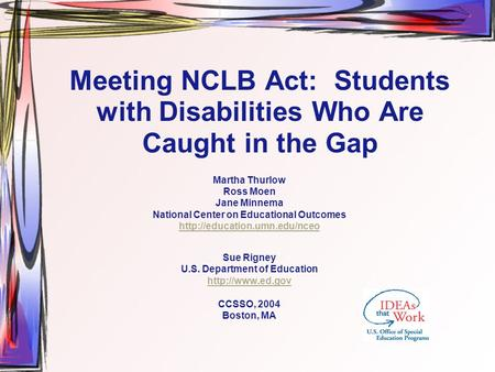 Meeting NCLB Act: Students with Disabilities Who Are Caught in the Gap Martha Thurlow Ross Moen Jane Minnema National Center on Educational Outcomes