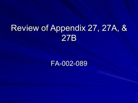 Review of Appendix 27, 27A, & 27B FA-002-089. Background In AY 07-08 the following changes to Appendix 16 were approved: – elimination of the reconsideration.