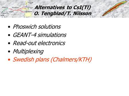 Alternatives to CsI(Tl) O. Tengblad/T. Nilsson Phoswich solutions GEANT-4 simulations Read-out electronics Multiplexing Swedish plans (Chalmers/KTH)
