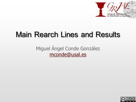 Main Rearch Lines and Results Miguel Ángel Conde González
