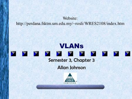 VLANs Semester 3, Chapter 3 Allan Johnson Website:
