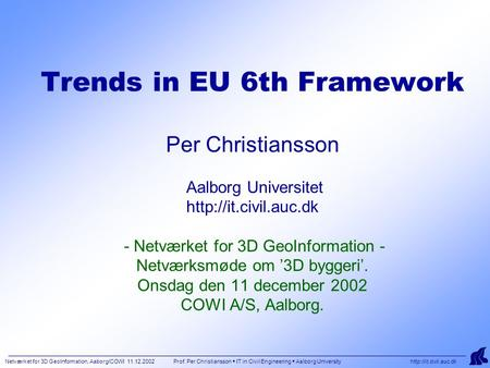 Netværket for 3D GeoInformation, Aaborg/COWI 11.12.2002 Prof. Per Christiansson  IT in Civil Engineering  Aalborg University  Trends.