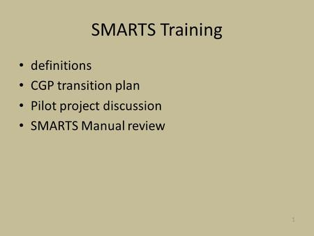 SMARTS Training definitions CGP transition plan Pilot project discussion SMARTS Manual review 1.