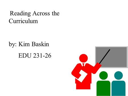 Reading Across the Curriculum by: Kim Baskin EDU 231-26.