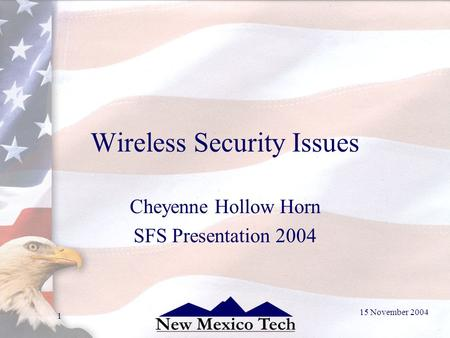 15 November 2004 1 Wireless Security Issues Cheyenne Hollow Horn SFS Presentation 2004.